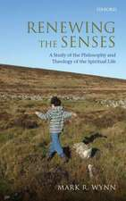 Renewing the Senses: A Study of the Philosophy and Theology of the Spiritual Life