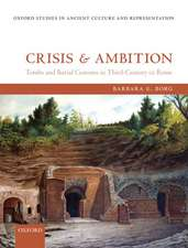 Crisis and Ambition: Tombs and Burial Customs in Third-Century CE Rome