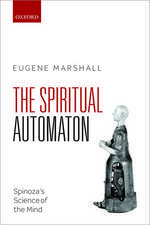 The Spiritual Automaton: Spinoza's Science of the Mind