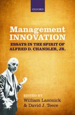 Management Innovation: Essays in the Spirit of Alfred D. Chandler, Jr.