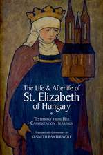 The Life and Afterlife of St. Elizabeth of Hungary: Testimony from her Canonization Hearings