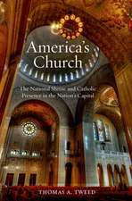 America's Church: The National Shrine of the Immaculate Conception and Catholic Presence in the Nation's Capital