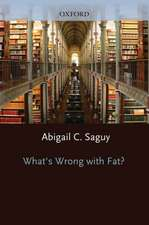What's Wrong with Fat?: The War on Obesity and its Collateral Damage