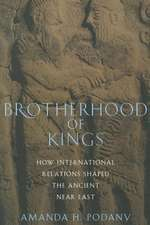 Brotherhood of Kings: How International Relations Shaped the Ancient Near East