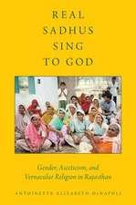 Real Sadhus Sing to God: Gender, Asceticism, and Vernacular Religion in Rajasthan