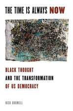The Time is Always Now: Black Political Thought and the Transformation of US Democracy