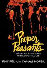 Proper Peasants:  Social Relations in a Hungarian Village