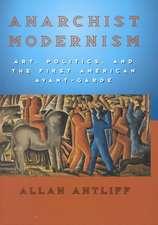 Anarchist Modernism: Art, Politics, and the First American Avant-Garde