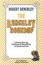 The Benchley Roundup: A Selection by Nathaniel Benchley of his Favorites