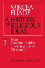 A History of Religious Ideas: From Gautama Buddha to the Triumph of Christianity -  Volume 2
