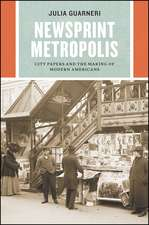 Newsprint Metropolis – City Papers and the Making of Modern Americans