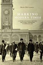 Marking Modern Times – A History of Clocks, Watches, and Other Timekeepers in American Life