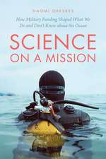 Science on a Mission – How Military Funding Shaped  What We Do and Don′t Know about the Ocean