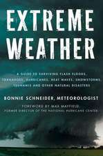 Extreme Weather:  A Guide to Surviving Flash Floods, Tornadoes, Hurricanes, Heat Waves, Snowstorms, Tsunamis, and Other Natural Disaster