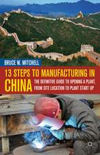 13 Steps to Manufacturing in China: The Definitive Guide to Opening a Plant, From Site Location to Plant Start-Up
