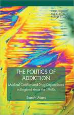 The Politics of Addiction: Medical Conflict and Drug Dependence in England Since the 1960s