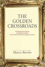 The Golden Crossroads: Multidisciplinary Findings for Business Success from the Worlds of Fine Arts, Design and Culture