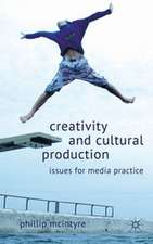 Creativity and Cultural Production: Issues for Media Practice