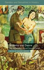 Brutality and Desire: War and Sexuality in Europe's Twentieth Century