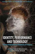 Identity, Performance and Technology: Practices of Empowerment, Embodiment and Technicity