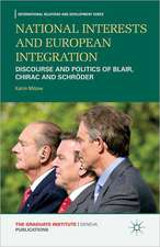 National Interests and European Integration: Discourse and Politics of Blair, Chirac and Schröder