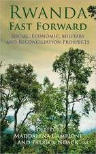 Rwanda Fast Forward: Social, Economic, Military and Reconciliation Prospects