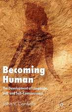 Becoming Human: The Development of Language, Self and Self-Consciousness