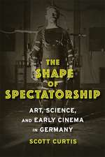 The Shape of Spectatorship – Art, Science, and Early Cinema in Germany