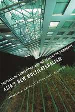 Asia′s New Multilateralism – Cooperation, Competition and the Search for Community