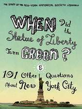 When Did the Statue of Liberty Turn Green? – And 101 Other Questions About New York City
