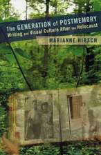 The Generation of Postmemory – Writing and Visual Culture After the Holocaust