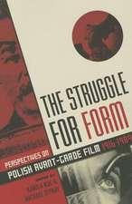 The Struggle for Form – Perspectives on Polish Avant–Garde Film, 1916–1989