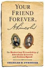 Your Friend Forever, A. Lincoln – The Enduring Friendship of Abraham Lincoln and Joshua Speed