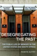 Desegregating the Past – The Public Life of Memory in the United States and South Africa