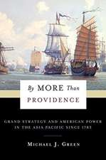 By More Than Providence – Grand Strategy and American Power in the Asia Pacific Since 1783