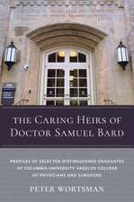 The Caring Heirs of Doctor Samuel Bard – Profiles of Selected Distinguished Graduates of Columbia University Vagelos College of Physicians and Surge