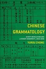 Chinese Grammatology – Script Revolution and Literary Modernity, 1916–1958