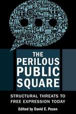 The Perilous Public Square – Structural Threats to Free Expression Today