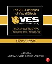 The Ves Handbook of Visual Effects:  Industry Standard Vfx Practices and Procedures