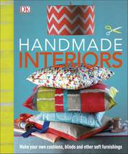 Handmade Interiors: Make Your Own Cushions, Blinds and Other Soft Furnishings