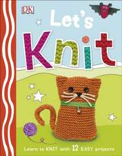 Let's Knit: Learn to Knit with 12 Easy Projects