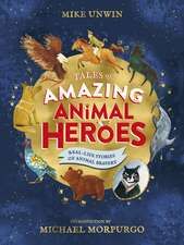 Tales of Amazing Animal Heroes: With an introduction from Michael Morpurgo