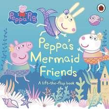 Peppa Pig: Peppa's Mermaid Friends: A Lift-the-Flap Book