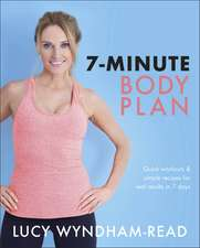 The 7-Minute Body Plan: Real Results in 7 Days – Quick Workouts and Simple Recipes to Become Your Best You