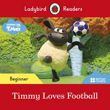 Ladybird Readers Beginner Level - Timmy Time: Timmy Loves Football (ELT Graded Reader)