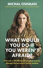 What Would You Do If You Weren't Afraid?: Discover A Life Filled With Purpose And Joy Through The Secrets Of Jewish Wisdom