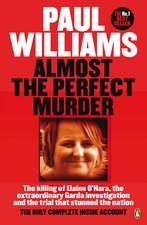 Almost the Perfect Murder: The Killing of Elaine O'Hara, the Extraordinary Garda Investigation and the Trial That Stunned the Nation: The Only Complete Inside Account