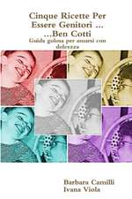 Cinque Ricette Per Essere Genitori ... Ben Cotti