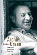 Archie Green: The Making of a Working-Class Hero