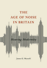 The Age of Noise in Britain: Hearing Modernity